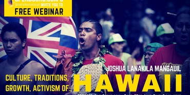 FREE WEBINAR - Hawaiian Traditions & Activism with Joshua Lanakila Mangauil