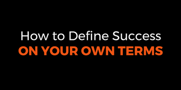 How to Define Success on Your Own Terms
