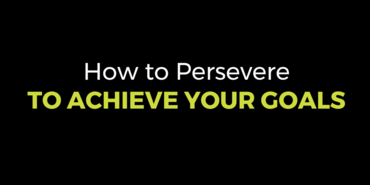 How to Persevere to Achieve Your Goals