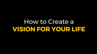 How to Create a Vision for Your Life