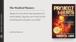 "Is solving a mystery worth risking your life? - ""Project Moses"" by Robert B. Lowe"