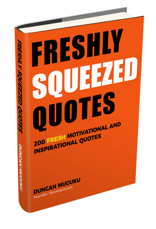 Freshly Squeezed Quotes-Duncan Muguku-Founder-ThriveYard