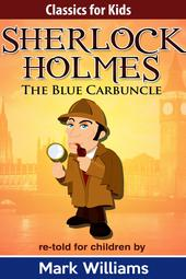 Sherlock Holmes: The Blue Carbuncle (Classics For Kids)