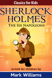 Sherlock For Kids: The Six Napoleons