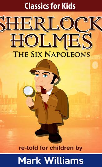 Sherlock For Kids: The Six Napoleons